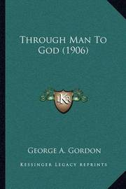 Through Man to God (1906) by George A.Gordon