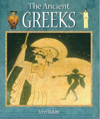 The Ancient Greeks by John Malam