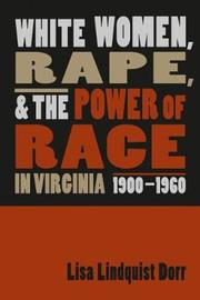 White Women, Rape, and the Power of Race in Virginia, 1900-1960 by Lisa Lindquist Dorr