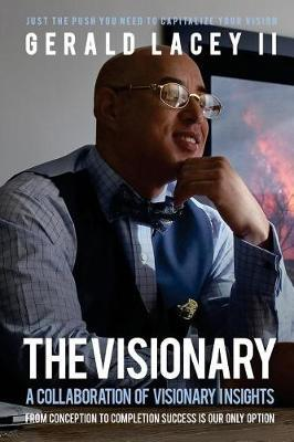 The Visionary - Gerald Lacey II by Gerald Lacey II