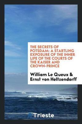 The Secrets of Potsdam by William Le Queux
