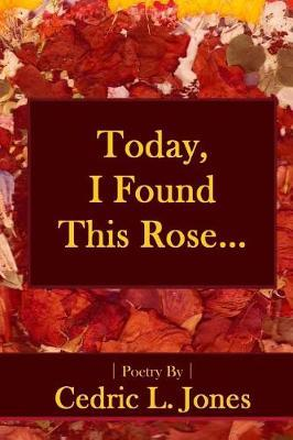 Today, I Found This Rose... by Cedric L. Jones image