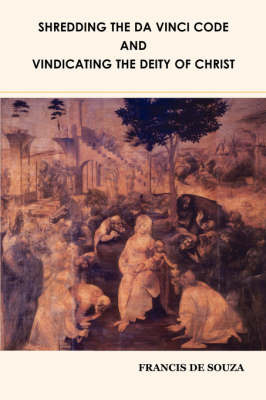 Shredding the Da Vinci Code and Vindicating the Deity of Christ by Francis De Souza image