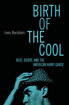 """Birth of the Cool: Beat, Bebop and the American Avant Garde "" by Lewis MacAdams image"
