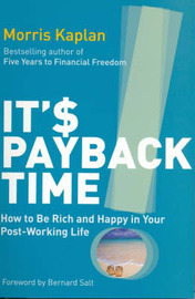 It's Payback Time: The Late Starter's Guide to Living Well in Your Post-working Years by Morris Kaplan