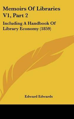 Memoirs of Libraries V1, Part 2: Including a Handbook of Library Economy (1859) by Edward Edwards image
