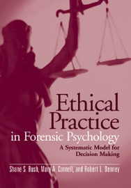 Ethical Practice In Forensic Psychology: A Systematic Model For Decision Making by Shane S. Bush