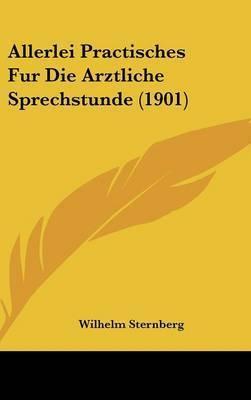 Allerlei Practisches Fur Die Arztliche Sprechstunde (1901) by Wilhelm Sternberg