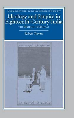 Cambridge Studies in Indian History and Society: Series Number 14 by Robert Travers