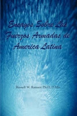 Ensayos Sobre Las Fuerzos Armadas De America Latina by Russell W. Ramsey PH. D. D. Min image
