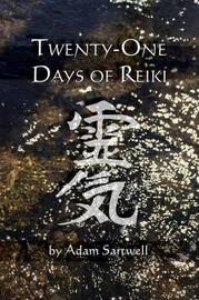 Twenty-One Days of Reiki by Adam Sartwell