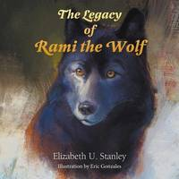 The Legacy of Rami the Wolf by Elizabeth Stanley