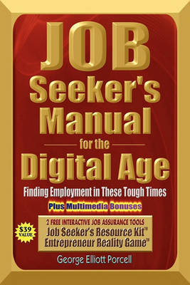 Job Seeker's Manual for the Digital Age: Finding Employment in These Tough Times by George Elliott Porcell image