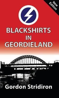 Blackshirts in Geordieland by Gordon Stridiron