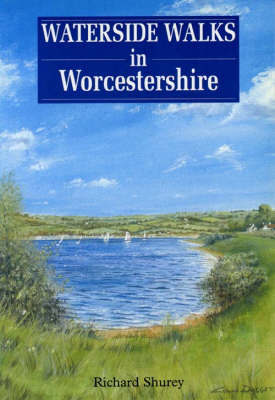 Waterside Walks in Worcestershire by Richard Shurey