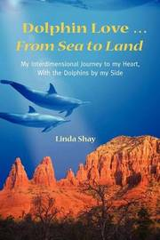 Dolphin Love ... from Sea to Land by Linda Shay