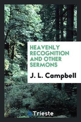 Heavenly Recognition and Other Sermons by J.L. Campbell