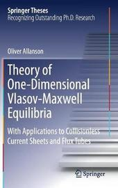 Theory of One-Dimensional Vlasov-Maxwell Equilibria by Oliver Allanson