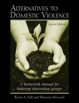 Alternatives to Domestic Violence: A Homework Manual for Battering Intervention Groups by Kevin A Fall image
