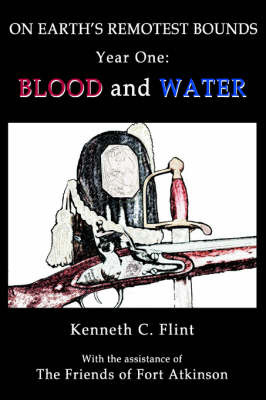 On Earth's Remotest Bounds: Year One: Blood and Water by Kenneth C Flint image