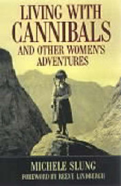 Living with Cannibals and Other Women's Adventures by Michele B Slung image