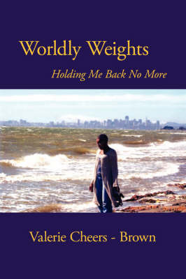 Worldly Weights Holding Me Back No More by Valerie Cheers-Brown