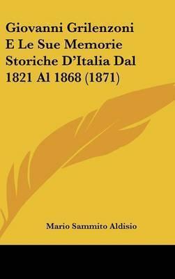 Giovanni Grilenzoni E Le Sue Memorie Storiche D'Italia Dal 1821 Al 1868 (1871) by Mario Sammito Aldisio