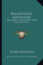 Balaustion's Adventure: Including a Transcript from Euripides (1871) by Robert Browning