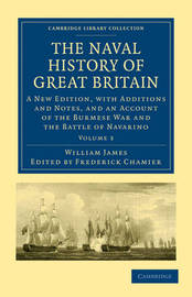 The The Naval History of Great Britain 6 Volume Set The Naval History of Great Britain: Volume 4 by William James