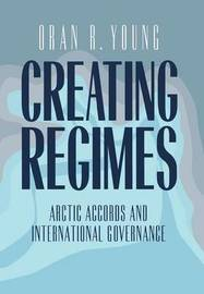 Creating Regimes by Oran R Young