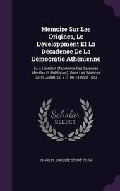 Memoire Sur Les Origines, Le Developpment Et La Decadence de La Democratie Athenienne by Charles Auguste Desire Filon image