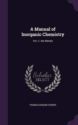 A Manual of Inorganic Chemistry by Thomas Edward Thorpe
