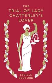 The Trial Of Lady Chatterley's Lover by Sybille Bedford