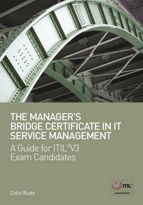 The Manager's Bridge Certificate in IT Service Management: A Guide for ITIL(r) V3 Exam Candidates by Colin Rudd image