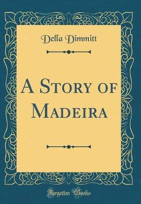 A Story of Madeira (Classic Reprint) by Della Dimmitt image
