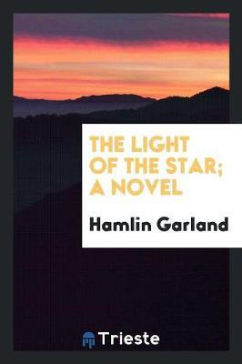 The Light of the Star; A Novel by Hamlin Garland image