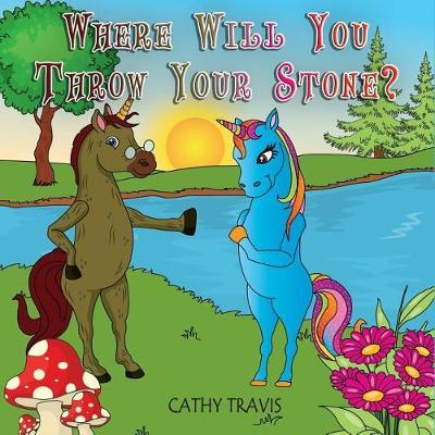 Where Will You Throw Your Stone? by Cathy Travis