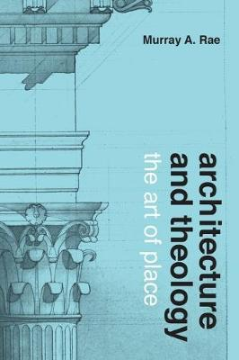 Architecture and Theology by Murray Rae