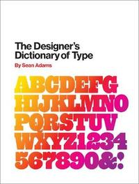 The Designer's Dictionary of Type by Sean Adams