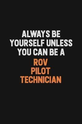 Always Be Yourself Unless You Can Be A ROV Pilot Technician by Camila Cooper