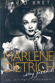 Marlene Dietrich, My Friend: An Intimate Biography of the Real Dietrich by David Bret image