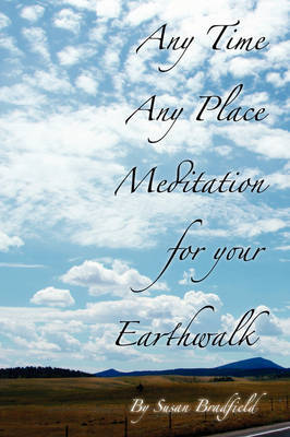 Any Time Any Place Meditation for Your Earthwalk by Susan Bradfield image