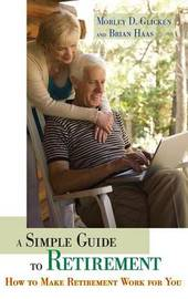 A Simple Guide to Retirement by Morley D Glicken