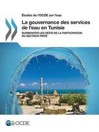 Etudes de L'Ocde Sur L'Eau La Gouvernance Des Services de L'Eau En Tunisie by Oecd