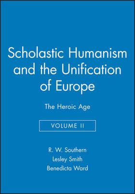 Scholastic Humanism and the Unification of Europe: v. 2 by R.W. Southern