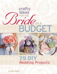 Crafty Ideas for the Bride on a Budget by Linda Kopp image
