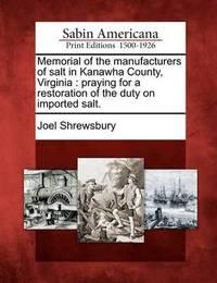 Memorial of the Manufacturers of Salt in Kanawha County, Virginia by Joel Shrewsbury