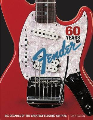 60 Years of Fender by Tony Bacon