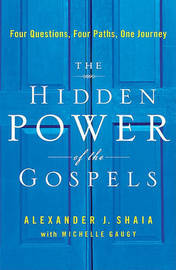 The Hidden Power of the Gospels: Four Questions, Four Paths, One Journey by Alexander Shaia image