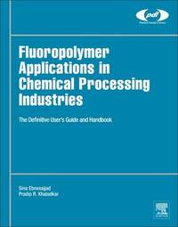 Fluoropolymer Applications in the Chemical Processing Industries by Sina Ebnesajjad